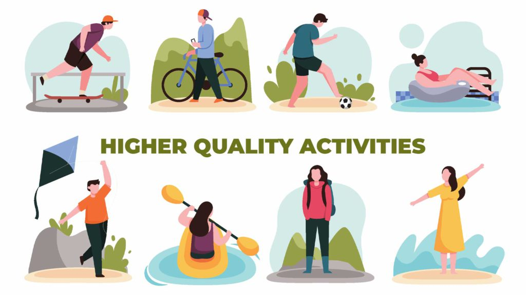 People doing higher quality activities